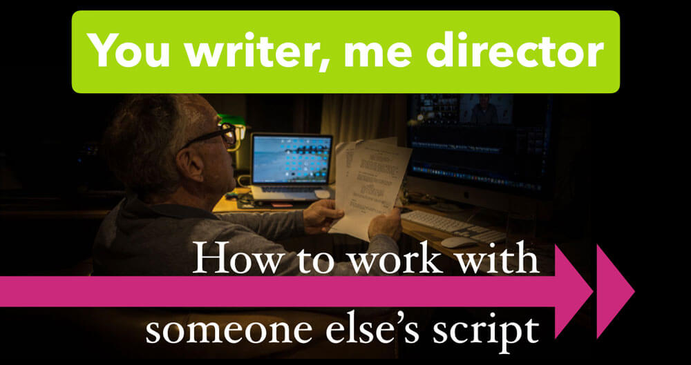 You Writer, Me Director: how to work with someone else's script